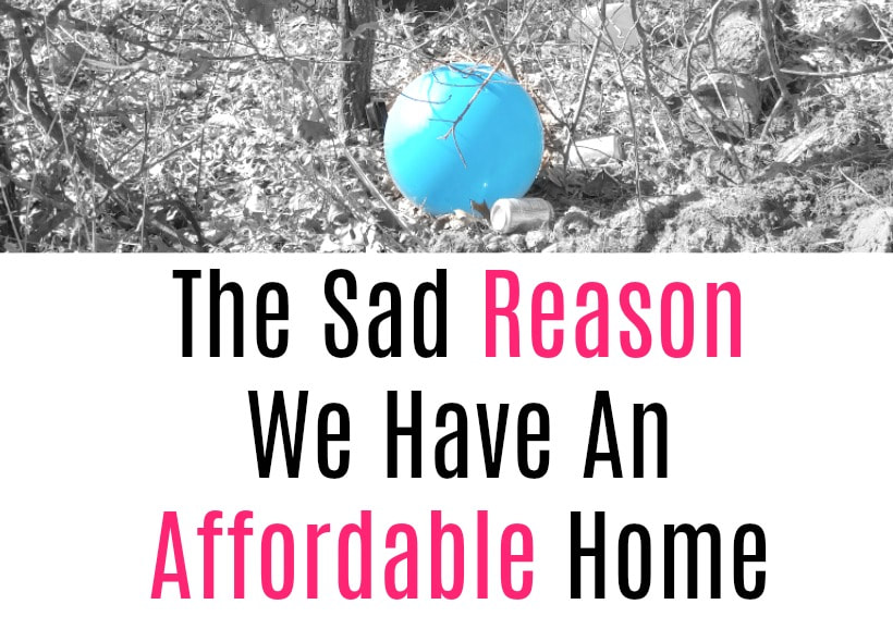 The Sad Reason we have an affordable home.