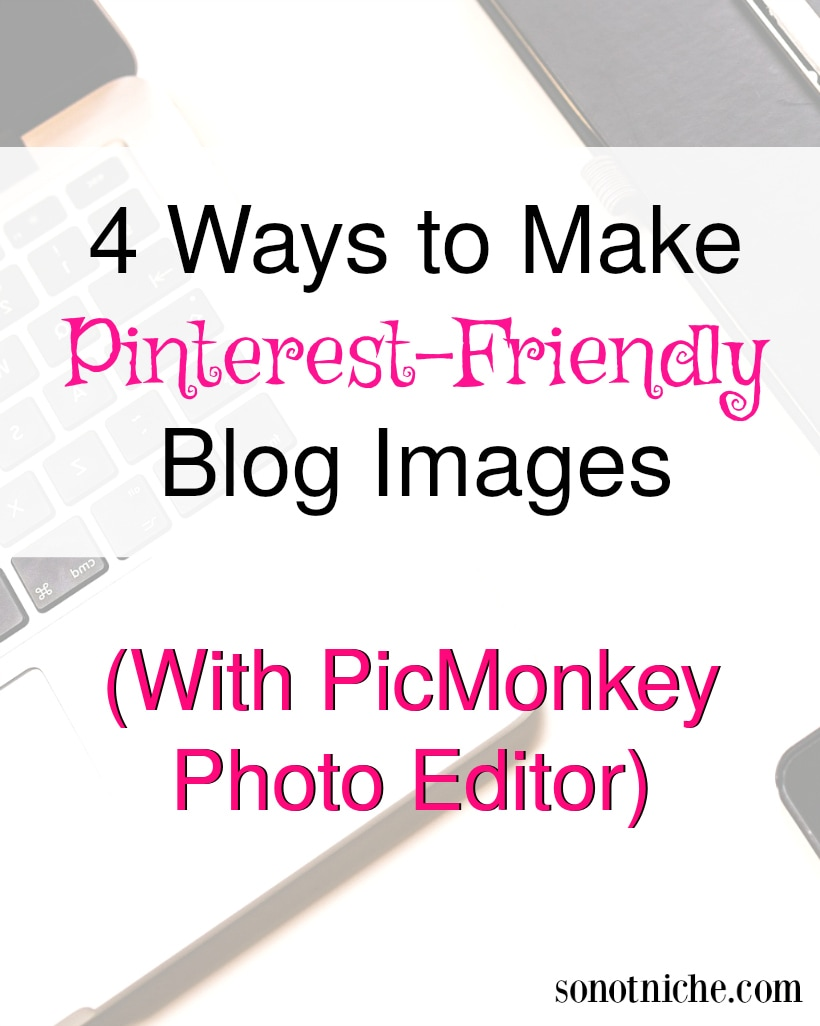 How to Make Pinterest Friendly Blog Images With PicMonkey Photo Editor: Tutorial