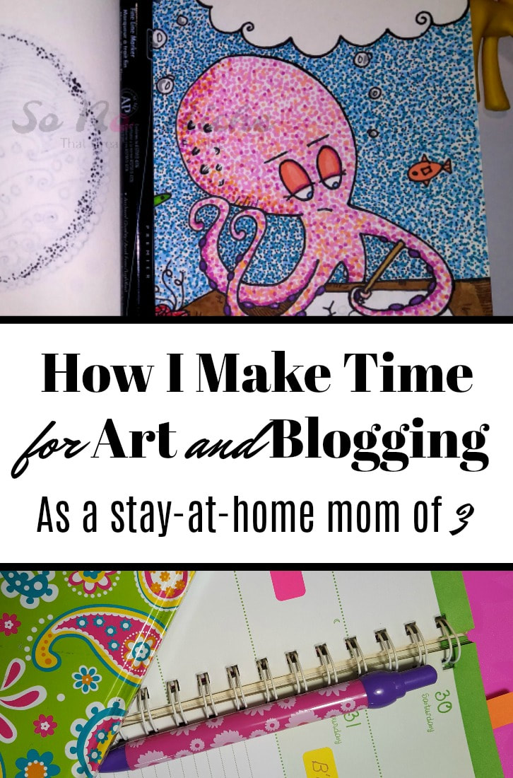 How I make time to be an artist, a blogger, and a homeschooling stay-at-home mom. (Without going crazy)
