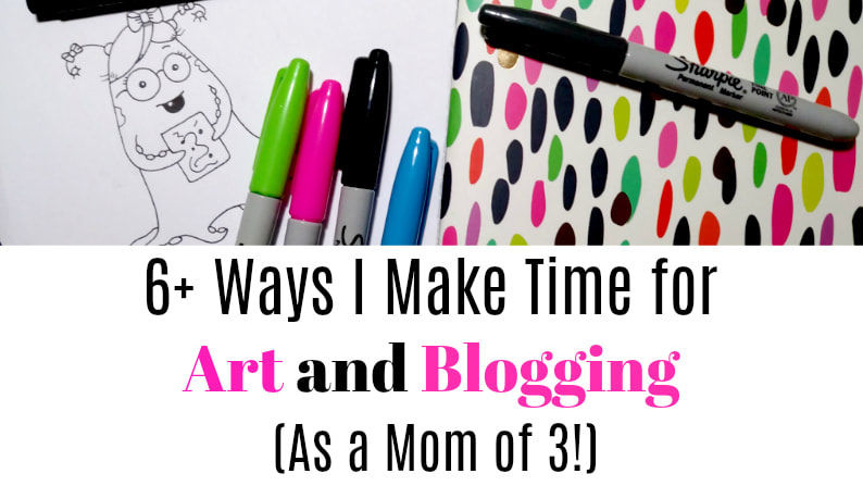 6+ Ways I Make Time for Art and Blogging as a SAHM