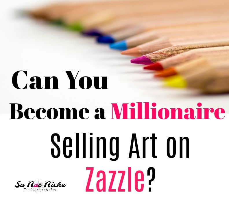 Can you become a millionaire selling art on Zazzle?